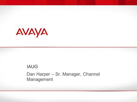 IAUG Dan Harper – Sr. Manager, Channel Management.