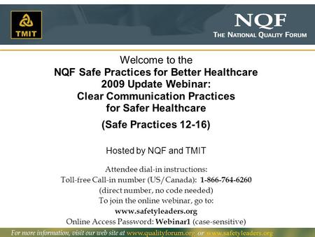 Welcome to the NQF Safe Practices for Better Healthcare 2009 Update Webinar: Clear Communication Practices for Safer Healthcare (Safe Practices 12-16)