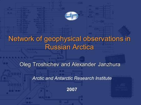 Network of geophysical observations in Russian Arctica Oleg Troshichev and Alexander Janzhura Arctic and Antarctic Research Institute 2007.