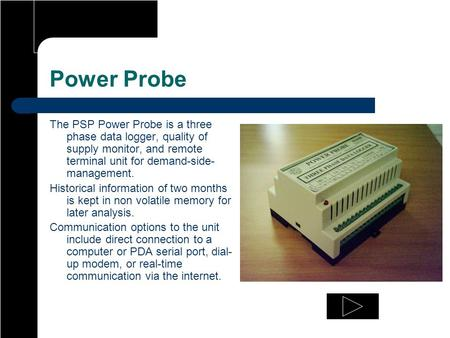Power Probe The PSP Power Probe is a three phase data logger, quality of supply monitor, and remote terminal unit for demand-side- management. Historical.