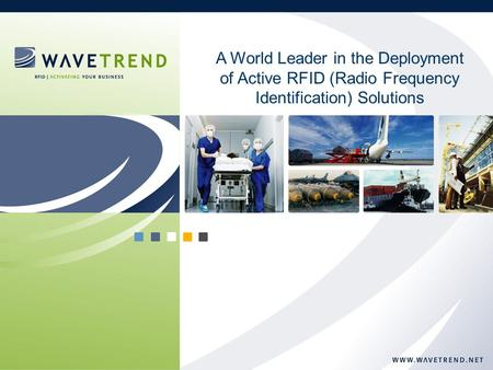 Copyright © 2007 Wavetrend (US) Inc. 1 A World Leader in the Deployment of Active RFID (Radio Frequency Identification) Solutions.