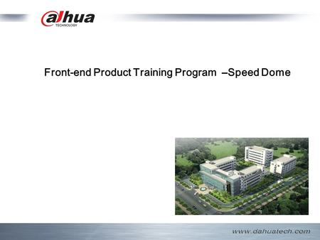 Front-end Product Training Program –Speed Dome. Table of Contents  Speed dome classification  Speed dome basic information  FAQ  Upgrade.
