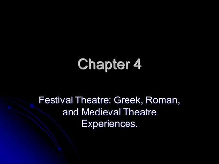 Chapter 4 Festival Theatre: Greek, Roman, and Medieval Theatre Experiences.