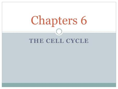 THE CELL CYCLE Chapters 6. Do organisms grow? How do organisms grow? Generally, do – (1) individual cells keep getting larger and larger? or (2) cells.