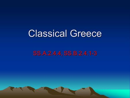 Classical Greece SS.A.2.4.4, SS.B.2.4.1-3. Persia vs. Greece 546 B.C.: the Persian empire take Ionian Greek city-states in Asia Minor 499 B.C.: Ionian.