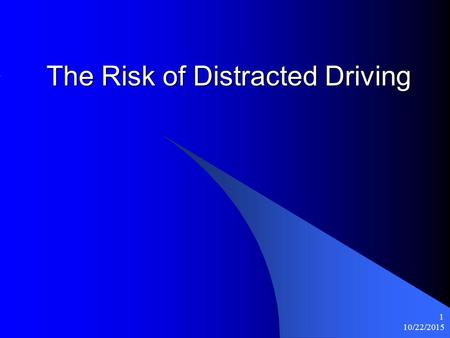 10/22/2015 1 The Risk of Distracted Driving. 10/22/2015 2 Complacency Kills is the old saying. Then why aren't you wearing your seat belt and watching.