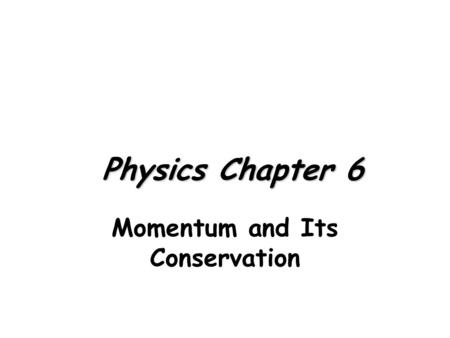 Physics Chapter 6 Physics Chapter 6 Momentum and Its Conservation.