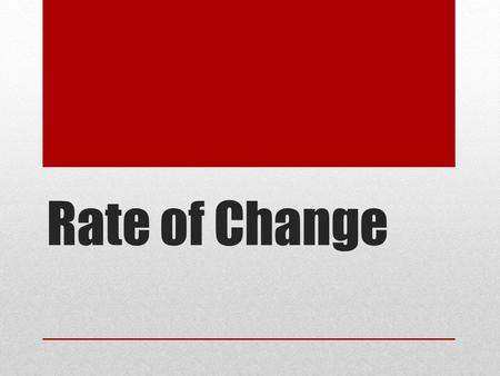 Rate of Change. Learning Goals I can calculate and interpret the rate of change from a graph and a table of values I can identify the units of rate of.