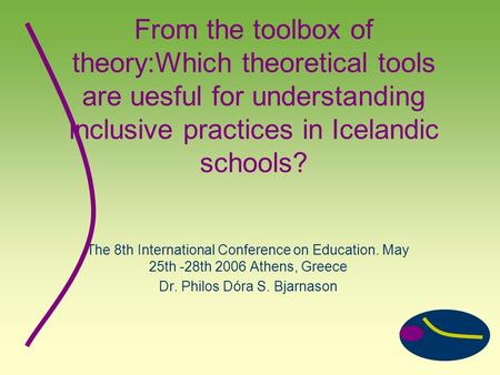 From the toolbox of theory:Which theoretical tools are uesful for understanding inclusive practices in Icelandic schools? The 8th International Conference.