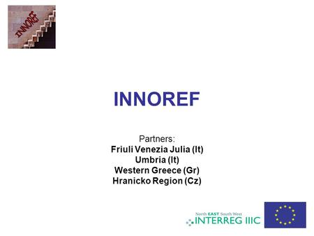 INNOREF Partners: Friuli Venezia Julia (It) Umbria (It) Western Greece (Gr) Hranicko Region (Cz)