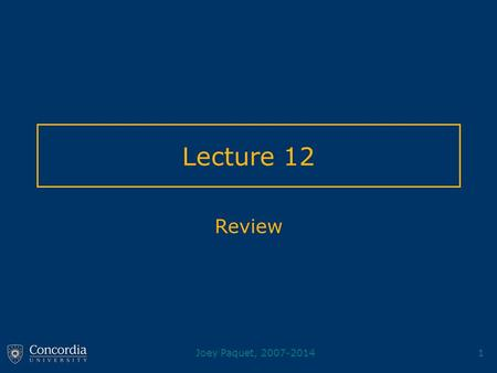 Joey Paquet, 2007-20141 Lecture 12 Review. Joey Paquet, 2007-20142 Course Review Compiler architecture –Lexical analysis, syntactic analysis, semantic.