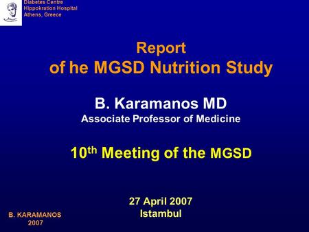 Diabetes Centre Hippokration Hospital Athens, Greece B. KARAMANOS 2007 Report of he MGSD Nutrition Study B. Karamanos MD Associate Professor of Medicine.