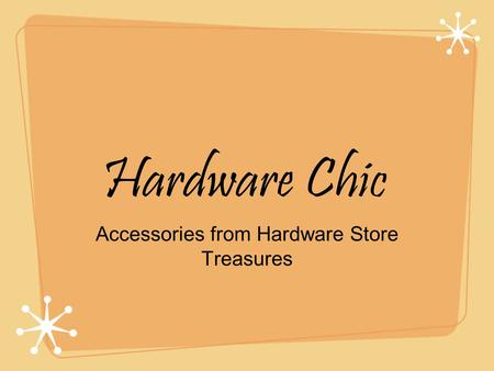 Hardware Chic Accessories from Hardware Store Treasures.