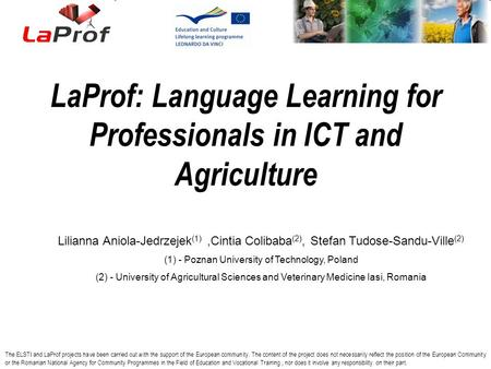 LaProf: Language Learning for Professionals in ICT and Agriculture The ELSTI and LaProf projects have been carried out with the support of the European.