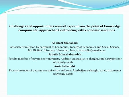 1 Challenges and opportunities non-oil export from the point of knowledge components: Approach to Confronting with economic sanctions Abolfazl Shahabadi.