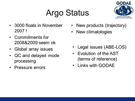 Argo Status 3000 floats in November 2007 ! Commitments for 2008&2009 seem ok Global array issues QC and delayed mode processing Pressure errors New products.