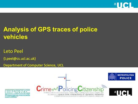 Analysis of GPS traces of police vehicles Leto Peel Department of Computer Science, UCL.