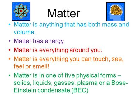 Matter Matter is anything that has both mass and volume.