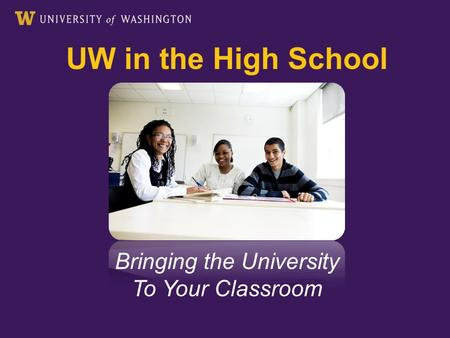 UW in the High School Bringing the University To Your Classroom.