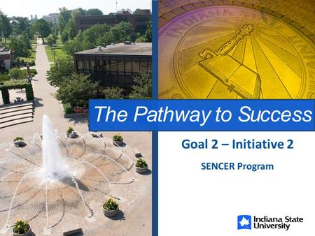The Pathway to Success SENCER Program Goal 2 – Initiative 2.