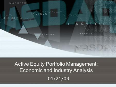 Active Equity Portfolio Management: Economic and Industry Analysis 01/21/09.