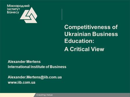20 октября 2006 г.1 Competitiveness of Ukrainian Business Education: A Critical View Alexander Mertens International Institute of Business