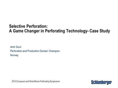 Selective Perforation: A Game Changer in Perforating Technology- Case Study Amit Govil Perforation and Production Domain Champion Norway 2012 European.