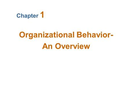 Chapter 1 Organizational Behavior- An Overview. After studying this chapter, you should be able to: 1.Describe what managers do 2.Define organizational.