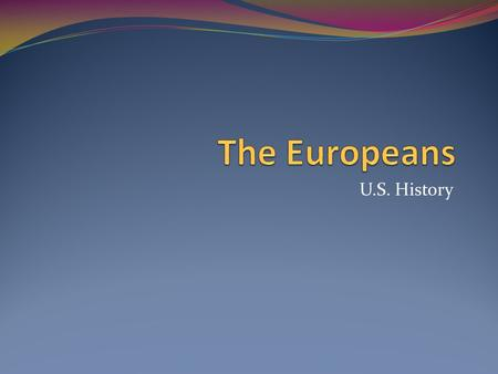 The Europeans U.S. History.