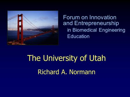 The University of Utah Richard A. Normann Forum on Innovation and Entrepreneurship in Biomedical Engineering Education.