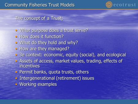 Community Fisheries Trust Models The concept of a Trust; What purpose does a trust serve?What purpose does a trust serve? How does it function?How does.