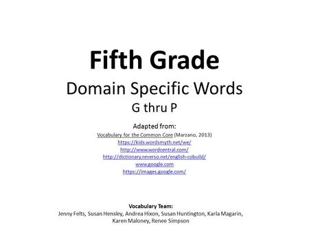 Fifth Grade Domain Specific Words G thru P Adapted from: Vocabulary for the Common Core (Marzano, 2013) https://kids.wordsmyth.net/we/