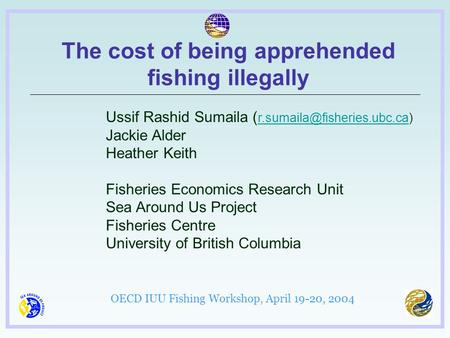 Ussif Rashid Sumaila (  Jackie Alder Heather Keith Fisheries Economics Research Unit Sea Around Us.