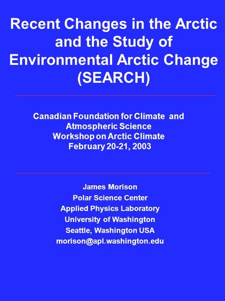 Recent Changes in the Arctic and the Study of Environmental Arctic Change (SEARCH) James Morison Polar Science Center Applied Physics Laboratory University.