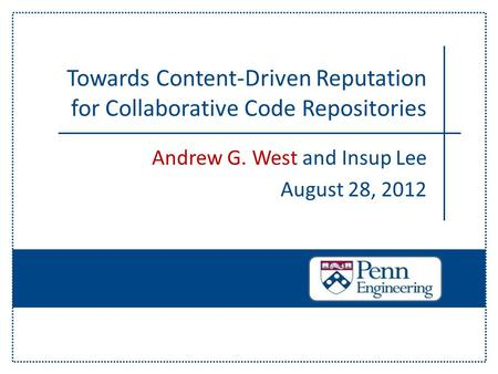 Andrew G. West and Insup Lee August 28, 2012 Towards Content-Driven Reputation for Collaborative Code Repositories.