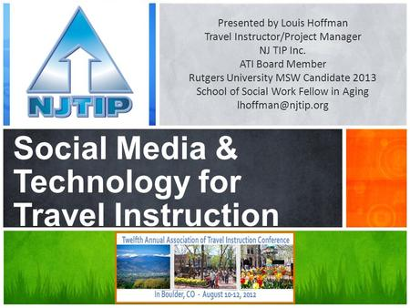 What's Your Message? Social Media & Technology for Travel Instruction Presented by Louis Hoffman Travel Instructor/Project Manager NJ TIP Inc. ATI Board.