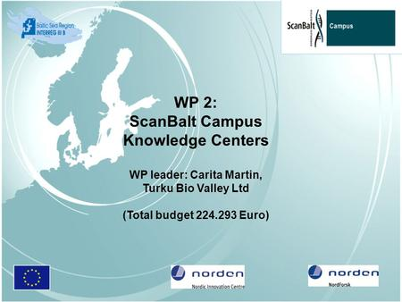 WP 2: ScanBalt Campus Knowledge Centers WP leader: Carita Martin, Turku Bio Valley Ltd (Total budget 224.293 Euro)