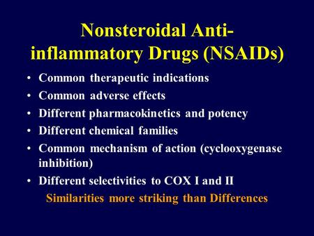 Nonsteroidal Anti- inflammatory Drugs (NSAIDs) Common therapeutic indications Common adverse effects Different pharmacokinetics and potency Different chemical.