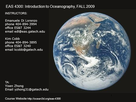 1 EAS 4300: Introduction to Oceanography, FALL 2009 INSTRUCTORS: Emanuele Di Lorenzo phone 404-894-3994 office ES&T 3244  Kim Cobb.