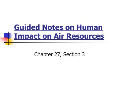 Guided Notes on Human Impact on Air Resources Chapter 27, Section 3.