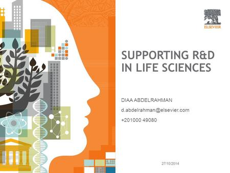 SUPPORTING R&D IN LIFE SCIENCES DIAA ABDELRAHMAN +201000 49080 27/10/2014.