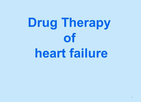 1 Drug Therapy of heart failure. Prof. Azza El-Medani Prof. Abdulrahman Almotrefi.