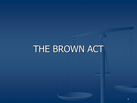 "1 THE BROWN ACT. 2 Brown Act Codified in Government Code §§ 54950 et seq. Codified in Government Code §§ 54950 et seq. Basic Rule: ""meetings"" of legislative."