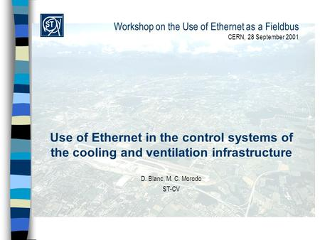 Workshop on the Use of Ethernet as a Fieldbus CERN, 28 September 2001 Use of Ethernet in the control systems of the cooling and ventilation infrastructure.
