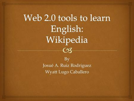 By Josué A. Ruiz Rodriguez Wyatt Lugo Caballero.  What do you understand about Web tool?