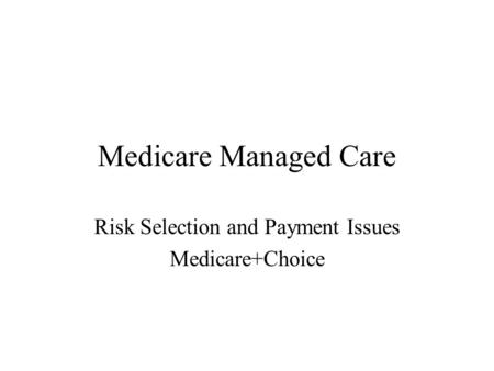 Medicare Managed Care Risk Selection and Payment Issues Medicare+Choice.