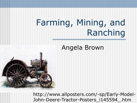 Farming, Mining, and Ranching Angela Brown  John-Deere-Tractor-Posters_i145594_.htm.