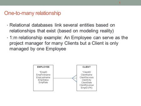 One-to-many relationship Relational databases link several entities based on relationships that exist (based on modeling reality) 1:m relationship example: