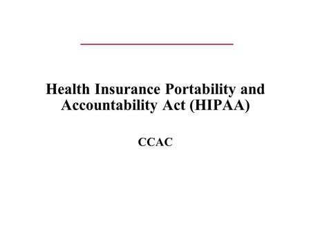 Health Insurance Portability and Accountability Act (HIPAA) CCAC.