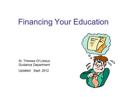 Financing Your Education St. Theresa Of Lisieux Guidance Department Updated: Sept. 2012.